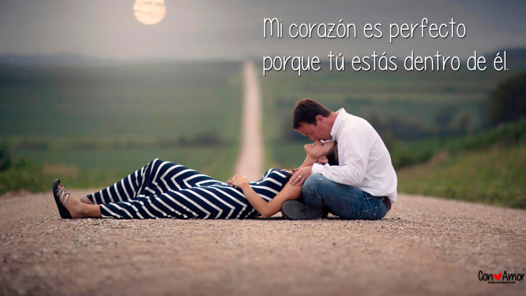 Mi corazón es perfecto porque tú estás dentro de él