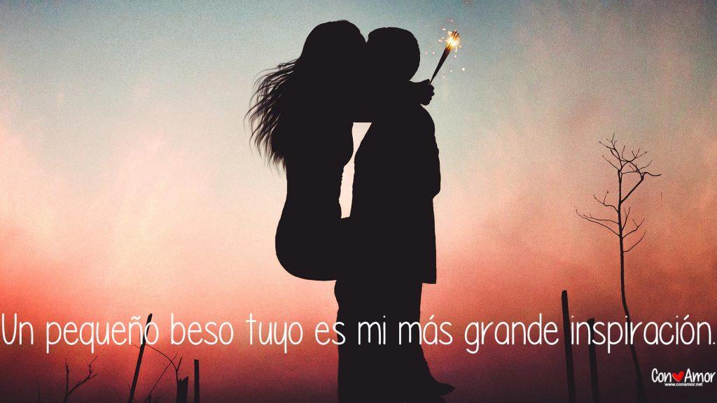 Frases para enamorar - Un pequeño beso tuyo es mi más grande inspiración.