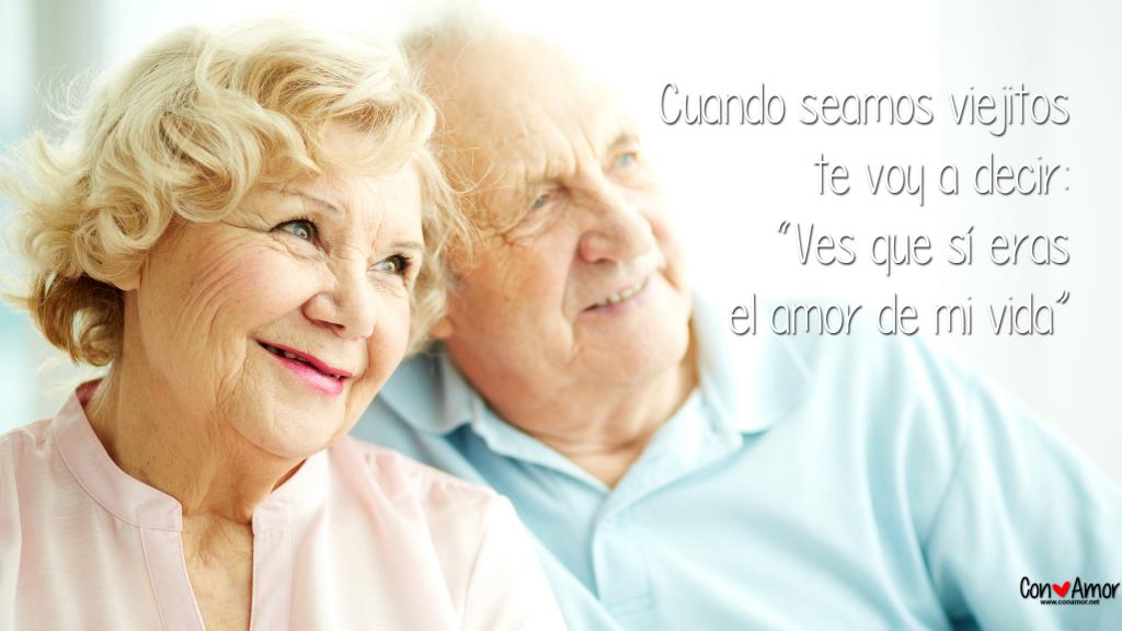 """Cuando seamos viejitos te voy a decir: """"Ves que sí eras el amor de mi vida"""""""